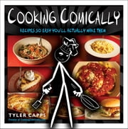 Cooking Comically - Recipes So Easy You'll Actually Make Them ebook by Tyler Capps