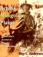 Across Mongolian Plains ebook by Roy Chapman Andrews