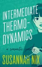 Intermediate Thermodynamics - A Romantic Comedy ebook by Susannah Nix