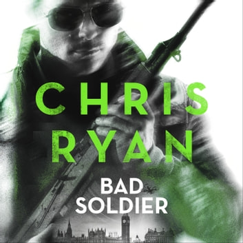 Bad Soldier - Danny Black Thriller 4 audiobook by Chris Ryan
