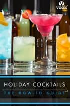 Holiday Cocktails: The How-to Guide ebook by Vook
