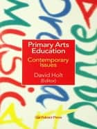 Primary Arts Education ebook by David Holt