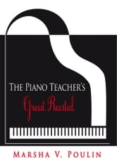 The Piano Teacher's Great Recital ebook by Marsha V. Poulin