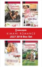 Harlequin Kimani Romance July 2018 Box Set - Undeniable Attraction\French Quarter Kisses\Guarding His Heart\A Taste of Pleasure ebook by Kayla Perrin, Zuri Day, Synithia Williams,...