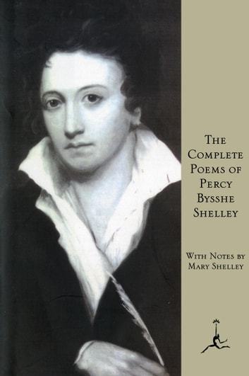 The Complete Poems of Percy Bysshe Shelley - (A Modern Library E-Book) ebook by Percy Bysshe Shelley