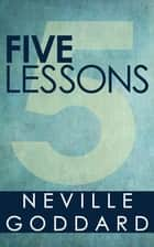 Five Lessons eBook by Neville Goddard