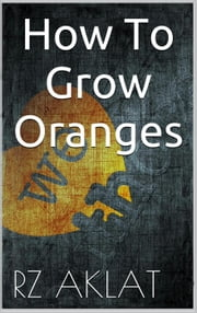 How To Grow Oranges ebook by RZ Aklat