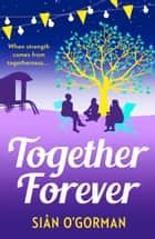Together Forever - A beautiful family drama, full of love, life and destiny eBook by Siân O'Gorman