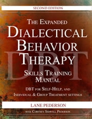 The Expanded Dialectical Behavior Therapy Skills Training Manual, 2nd Edition - DBT for Self-Help and Individual & Group Treatment Settings ebook by Lane Pederson, Cortney Pederson