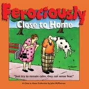 Ferociously Close to Home - A Close to Home Collection ebook by John McPherson,Eric Zweig