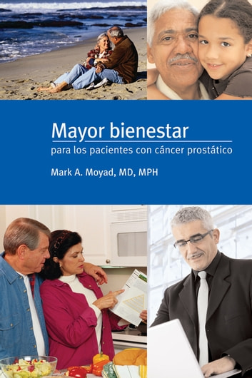 Mayor bienestar para los pacientes con cancer prostatico ebook by Mark A. Moyad