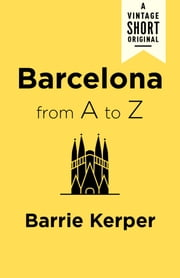 Barcelona from A to Z ebook by Barrie Kerper