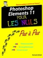 Photoshop Elements 11 Pas à pas pour les Nuls ebook by Bernard JOLIVALT