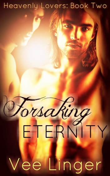 Forsaking Eternity - Heavenly Lovers, #2 ebook by Voirey Linger,Vee Linger