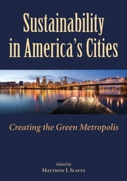 Sustainability in America's Cities - Creating the Green Metropolis ebook by Matt Slavin, Matt Slavin, Ralph Bennett,...