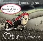 Otis and the Tornado ebook by Loren Long, Loren Long, Trace Adkins