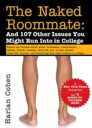The Naked Roommate - And 107 Other Issues You Might Run Into in College ebook by Harlan Cohen