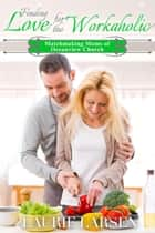Finding Love for the Workaholic - Matchmaking Moms of Oceanview Church, #3 ebook by Laurie Larsen