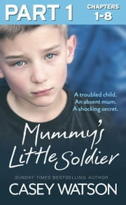 Mummy's Little Soldier: Part 1 of 3: A troubled child. An absent mum. A shocking secret. 電子書 by Casey Watson