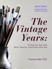 The Vintage Years - Finding Your Inner Artist (Writer, Musician, Visual Artist) After Sixty ebook by Francine Toder, Ph.D.