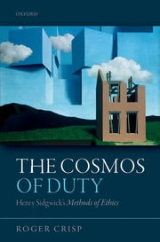 The Cosmos of Duty - Henry Sidgwick's Methods of Ethics ebook by Roger Crisp