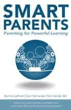 Smart Parents: Parenting for Powerful Learning ebook by Bonnie Lathram,Tom Vander Ark,Carri Schneider