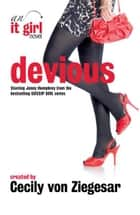 Devious: An It Girl Novel ebook by Cecily Von Ziegesar
