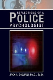 Reflections of a Police Psychologist ebook by Jack Digliani
