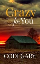 Crazy for You ebook by Codi Gary