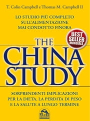 The China Study - Lo studio più completo sull'alimentazione mai condotto finora ebook by Thomas M. Campbell II,T. Colin Campbell
