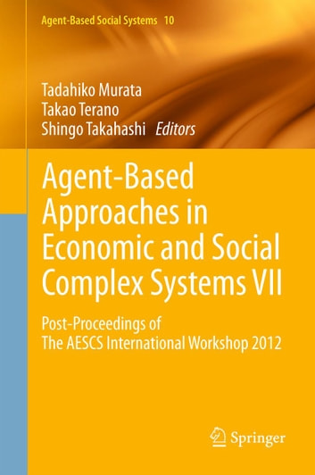 Agent-Based Approaches in Economic and Social Complex Systems VII - Post-Proceedings of The AESCS International Workshop 2012 ebook by