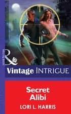 Secret Alibi (Mills & Boon Intrigue) (The Blade Brothers of Cougar County, Book 2) ebook by Lori L. Harris