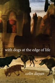 With Dogs at the Edge of Life ebook by Colin Dayan