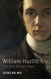 William Hazlitt: The First Modern Man ebook by Duncan Wu