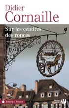 Sur les cendres des ronces ebook by Didier CORNAILLE