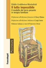 Il lutto impossibile. Il modello del terzo pesante in terapia familiare - Il modello del terzo pesante in terapia familiare ebook by Edith Goldbeter-Merinfeld, Francesco Bruni