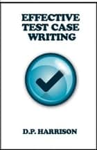 Effective Test Case Writing ebook by D. P. Harrison