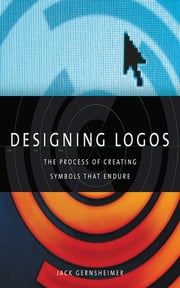Designing Logos - The Process of Creating Symbols That Endure ebook by Jack Gernsheimer