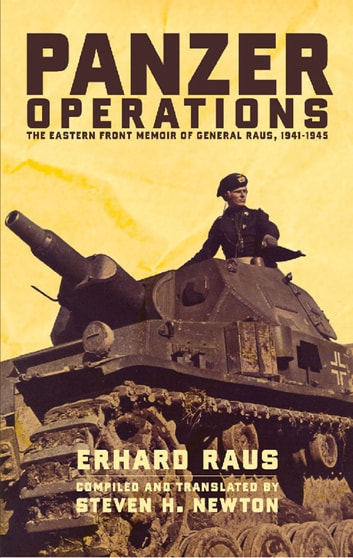 Panzer Operations - The Eastern Front Memoir of General Raus, 1941-1945 ebook by Erhard Raus,Steven H. Newton