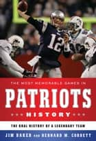The Most Memorable Games in Patriots History ebook by Jim Baker,Bernard M. Corbett
