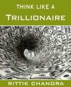 Think Like A Trillionaire ebook by