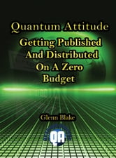 Quantum Attitude: Getting Published And Distributed On A Zero Budget ebook by Dr. Glenn Blake