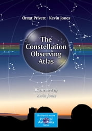 The Constellation Observing Atlas ebook by Grant Privett,Kevin Jones