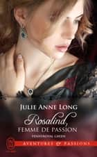 Pennyroyal Green (Tome 3) - Rosalind, femme de passion ebook by Julie Anne Long, Marie-Noëlle Tranchart