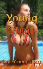 Young Heat ebook by Bad Penny Press