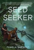 Seed Seeker - The Seed Trilogy, Book 3 ebook by Pamela Sargent