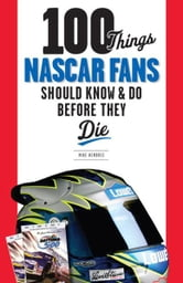 100 Things NASCAR Fans Should Know & Do Before They Die ebook by Mike Hembree