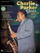 Charlie Parker Gems (Songbook) - Jazz Play-Along Volume 142 ebook by Charlie Parker