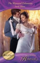 The Wayward Debutante (Mills & Boon Historical) eBook by Sarah Elliott