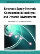 Electronic Supply Network Coordination in Intelligent and Dynamic Environments ebook by Iraj Mahdavi,Shima Mohebbi,Namjae Cho